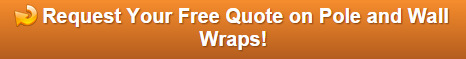 Free quote on pole and wall wraps Fort Lauderdale FL